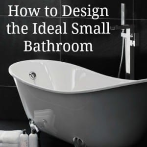 How to Design your Ideal Small Bathroom