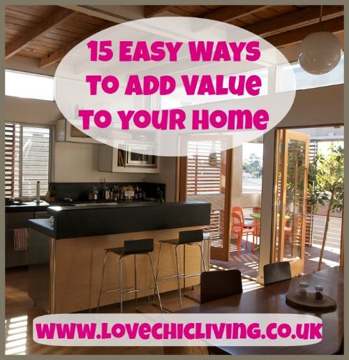 15 Easy Ways to Add Value and Style to your Home - Love Chic Living