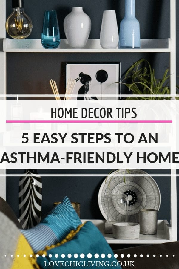 5 Easy ways to design and create an asthma-friendly home. Great tips that every asthmatic will need to follow to ensure their house is asthma-friendly #asthma #asthmatips #asthmahome #asthmafriendlyhome #lovechicliving