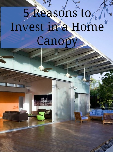 5 Reasons to Invest in a Home Canopy