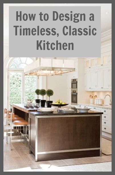 How to design a timeless classic kitchen love chic living for Classic timeless kitchen designs