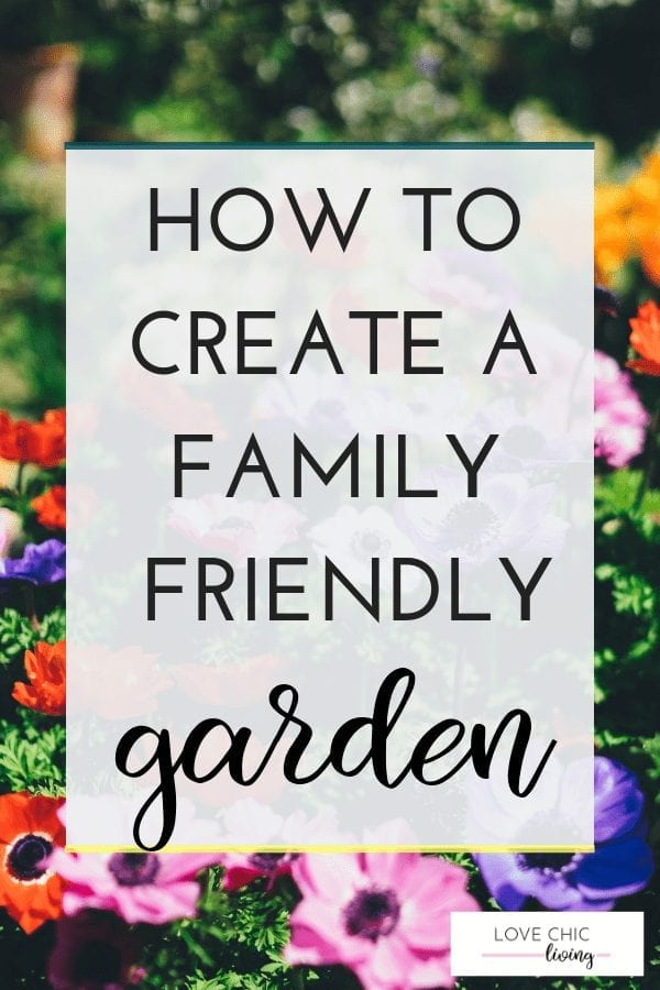 Tips, ideas and hacks on how to make your garden child friendly. Perfect for kids to play outside and the whole family to enjoy the outdoors #familyfriendlygarden #familygarden #gardendesign #lovechicliving