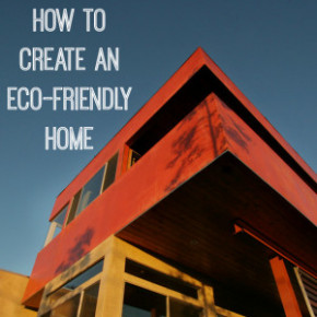 How to Create an Eco Friendly Home