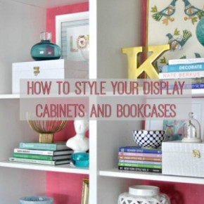 How to Style your Display Cabinet