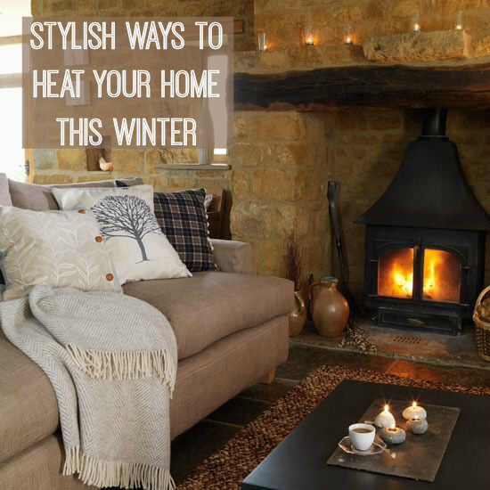 Stylish ways to heat your home this winter love chic living for The best way to heat your house