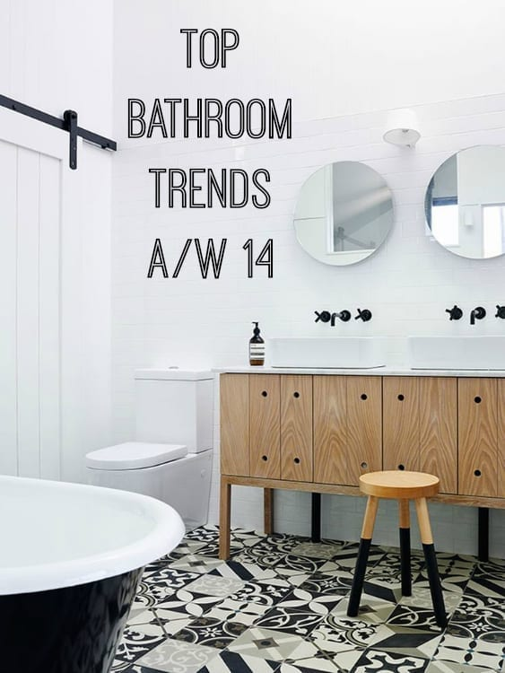 Top Bathroom trends aw 14