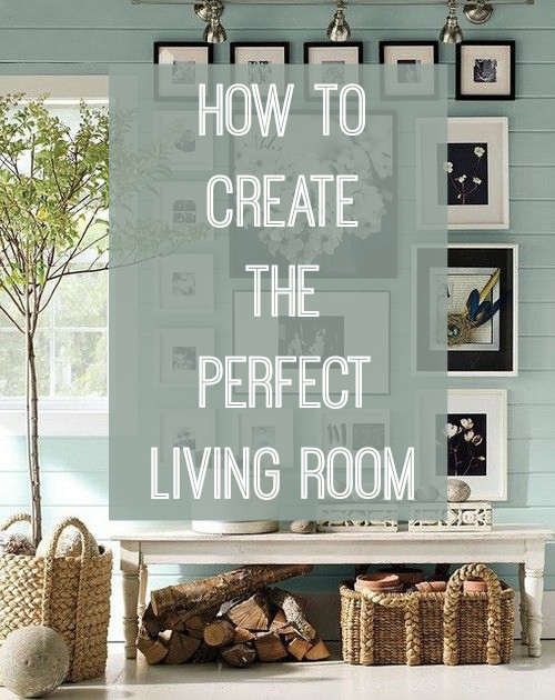 How to create the perfect living room love chic living - Perfect living room layout ...