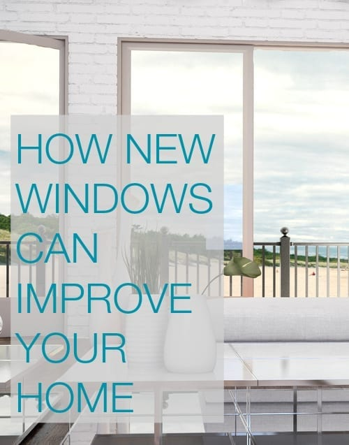 How new windows can improve your home