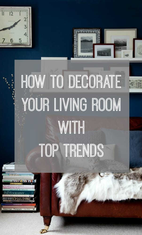 How to decorate you living room with the top trends
