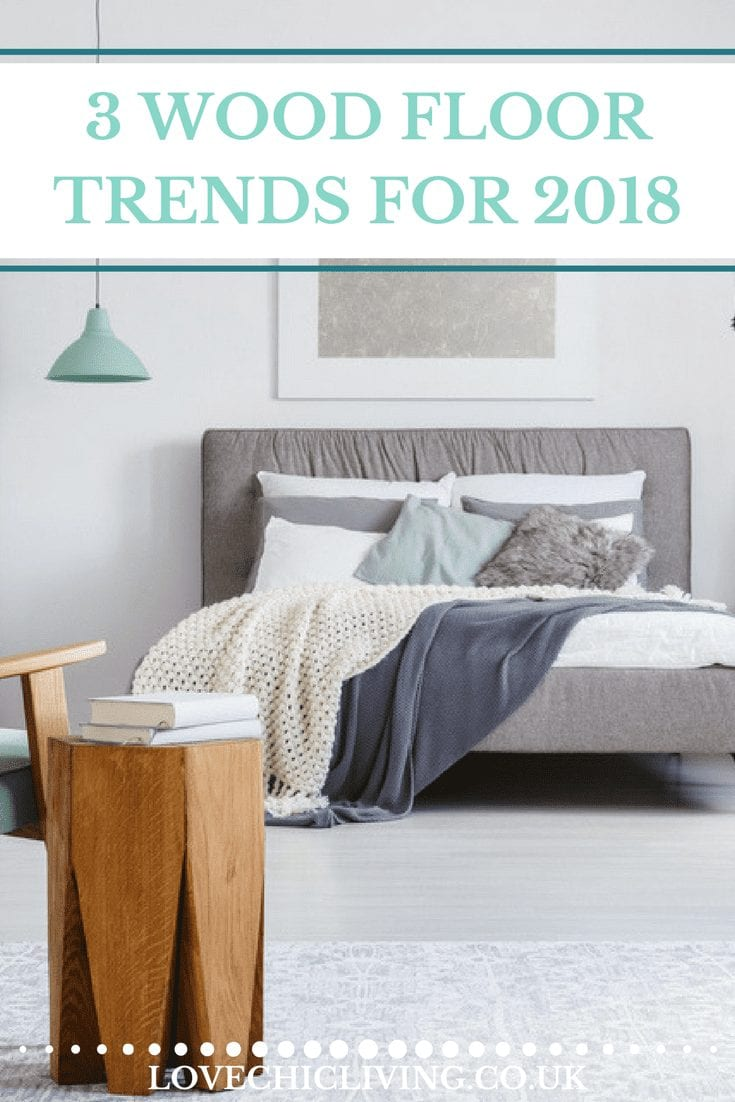 Wood flooring is still so popular in homes of all kinds, but what flooring trends will we see in 2018? This article covers 3 of the wood floor looks that will no doubt be popular in home interiors in 2018. Click through to find out which one is your favourite. I absolutely adore no.2! #lovechicliving #woodfloor #floortrends