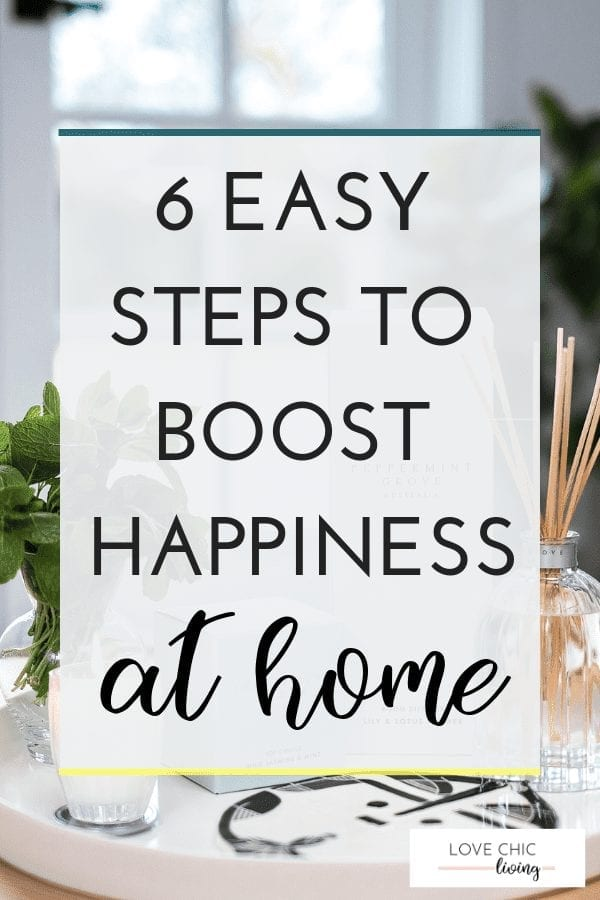 6 easy ways to increase you happiness through home decor. Makes these small, easy changes to your home interior to boost your mood, lift your spirits and improve your wellbeing #happines #homedecor #wellbeingathome #lovechicliving