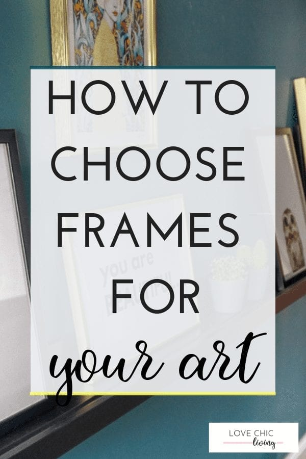 Ideas and tips on how to choose frames for your artwork and pictures. Whether you want black, wood, gold or metallic, there are some great guidelines for choosing frames that match your interior design and artwork #artframes #eframes #pictureframes #framebuyingguide #lovechicliving